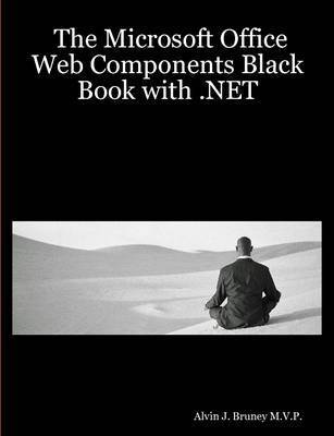 The Microsoft Office Web Components Black Book with .NET by Alvin, J. Bruney M.V.P.