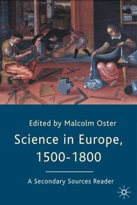 Science in Europe, 1500-1800: A Secondary Sources Reader by Malcolm Oster