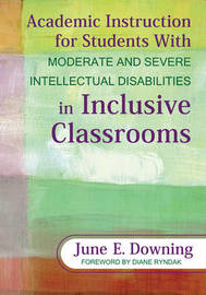 Academic Instruction for Students With Moderate and Severe Intellectual Disabilities in Inclusive Classrooms by June E. Downing image