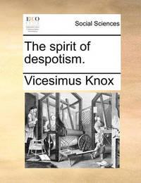The Spirit of Despotism. by Vicesimus Knox