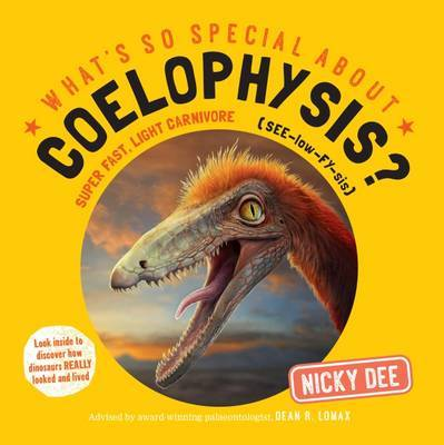 What's So Special About Coelophysis by Nicky Dee