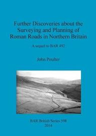 Further Discoveries about the Surveying and Planning of Roman Roads in Northern Britain by John Poulter