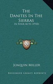 The Danites in the Sierras: In Four Acts (1910) by Joaquin Miller