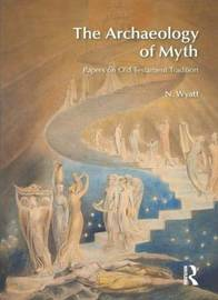 The Archaeology of Myth by N. Wyatt image