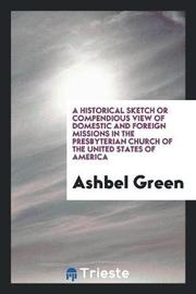 A Historical Sketch or Compendious View of Domestic and Foreign Missions in the Presbyterian Church of the United States of America by Ashbel Green image