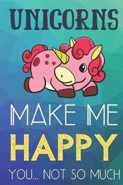 Unicorns Make Me Happy You Not So Much by Steven L Rankin Publishing image