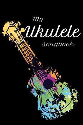 My Ukulele Songbook by Ukulele Publishing
