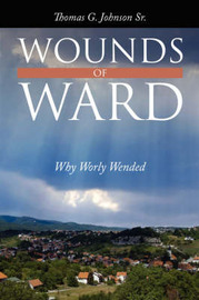 Wounds of Ward: Why Worly Wended by Thomas G. Johnson Sr image