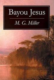 Bayou Jesus by M.G. Miller image