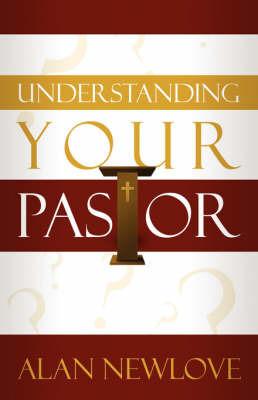 Understanding Your Pastor by Alan Newlove