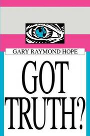 Got Truth? by Gary Raymond Hope
