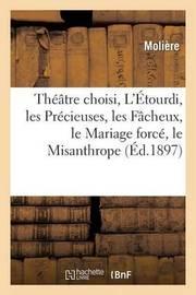 Theatre Choisi, L'Etourdi, Les Precieuses, Les Facheux, Le Mariage Force, Le Misanthrope by . Moliere