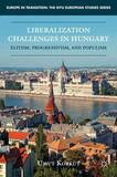 Liberalization Challenges in Hungary by Umut Korkut