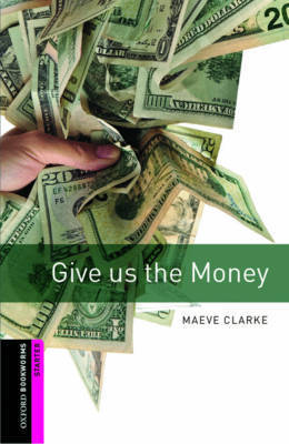 Oxford Bookworms Library: Starter Level:: Give us the Money by Maeve Clarke image