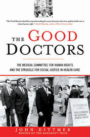 The Good Doctors: The Medical Committee for Human Rights and the Struggle for Social Justice in Health Care by Professor Emeritus John Dittmer (DePauw University) image