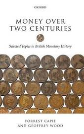 Money over Two Centuries by Forrest Capie