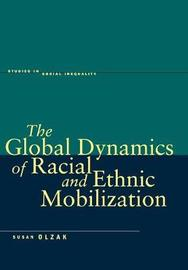 The Global Dynamics of Racial and Ethnic Mobilization by Susan Olzak
