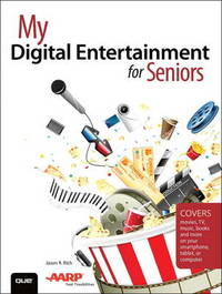 My Digital Entertainment for Seniors (Covers movies, TV, music, books and more on your smartphone, tablet, or computer) by Jason R Rich