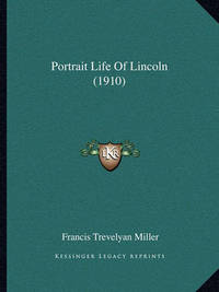 Portrait Life of Lincoln (1910) Portrait Life of Lincoln (1910) by Francis Trevelyan Miller