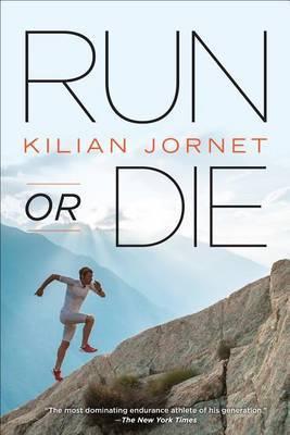 Run or Die by Kilian Jornet
