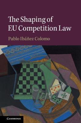 The Shaping of EU Competition Law by Pablo Ibanez Colomo
