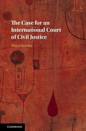 The Case for an International Court of Civil Justice by Maya Steinitz