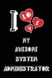 I Love My Awesome System Administrator by Lovely Hearts Publishing
