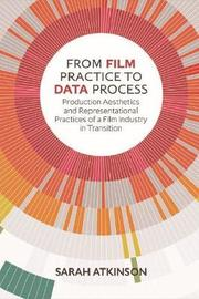 From Film Practice to Data Process by Sarah Atkinson