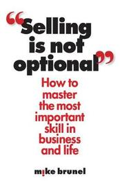 Selling is Not Optional by Mike Brunel