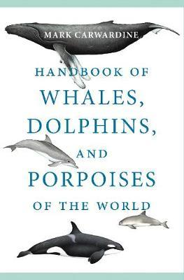 Handbook of Whales, Dolphins, and Porpoises of the World by Mark Carwardine