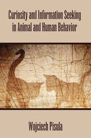Curiosity and Information Seeking in Animal and Human Behavior by Wojciech Pisula