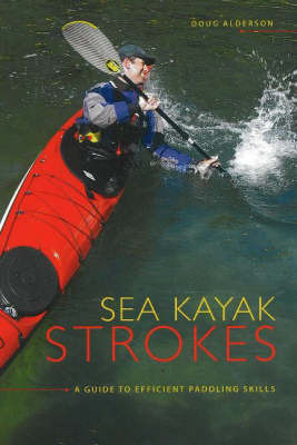 Sea Kayak Strokes: A Guide to Efficient Paddling Skills by Doug Alderson image