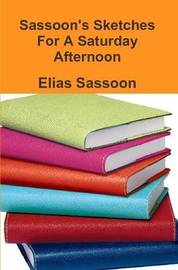 Sassoon's Sketches For A Saturday Afternoon by Elias Sassoon