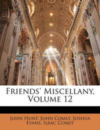 Friends' Miscellany, Volume 12 by John Comly