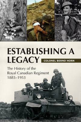 Product BG: Establishing a Legacy: The History of the Royal Canadian Regiment 1883-1953 by Colonel Bernd Horn, Ph.D.