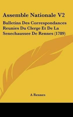 Assemble Nationale V2: Bulletins Des Correspondances Reunies Du Clerge Et De La Senechaussee De Rennes (1789) by A Rennes