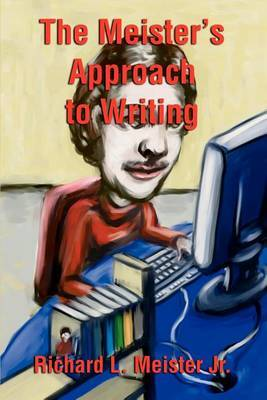 The Meister's Approach to Writing by Richard L Meister, Jr image