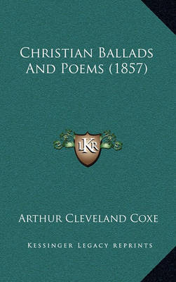 Christian Ballads and Poems (1857) by Arthur Cleveland Coxe