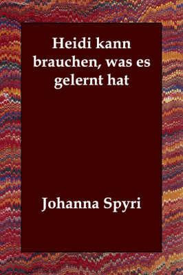 Heidi Kann Brauchen, Was Es Gelernt Hat by Johanna Spyri image