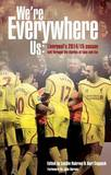 We're Everywhere, Us: Liverpool's 2014/15 Season Told Through the Stories of Fans and Foe by Sachin Nakrani