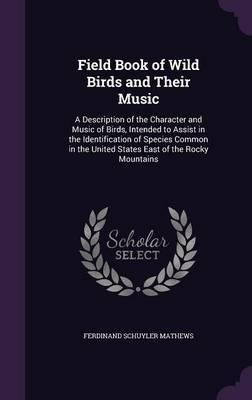Field Book of Wild Birds and Their Music by Ferdinand Schuyler Mathews