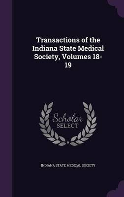 Transactions of the Indiana State Medical Society, Volumes 18-19 image