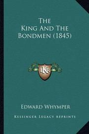 The King and the Bondmen (1845) the King and the Bondmen (1845) by Edward Whymper