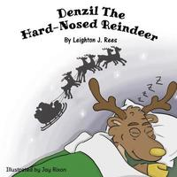 Denzil The Hard-Nosed Reindeer by Leighton J. Rees