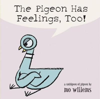 The Pigeon Has Feelings, Too! by Mo Willems