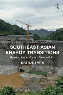 Southeast Asian Energy Transitions by Mattijs Smits
