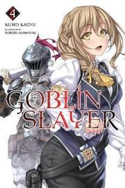 Goblin Slayer Vol. 4 (light novel) by Kumo Kagyu