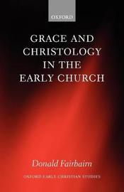 Grace and Christology in the Early Church by Donald Fairbairn
