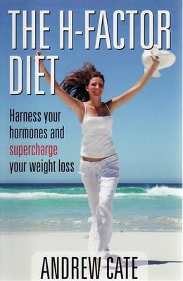 The H-Factor Diet: Harness Your Hormones and Supercharge Your Weight Loss by Andrew Cate image