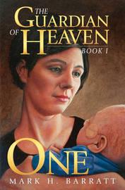 The Guardian of Heaven: One by Mark H Barratt